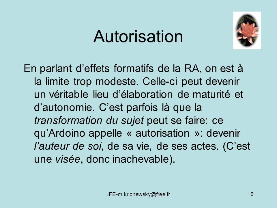 IFE-m.krichewsky@free.fr16 Autorisation En parlant deffets formatifs de la RA, on est à la limite trop modeste. Celle-ci peut devenir un véritable lie