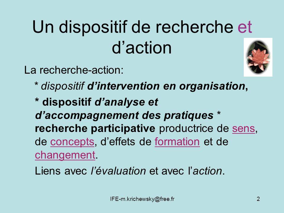 IFE-m.krichewsky@free.fr2 Un dispositif de recherche et daction La recherche-action: * dispositif dintervention en organisation, * dispositif danalyse