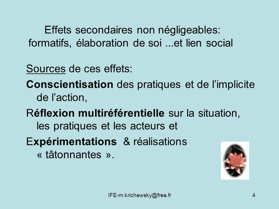 IFE-m.krichewsky@free.fr4 Effets secondaires non négligeables: formatifs, élaboration de soi...et lien social Sources de ces effets: Conscientisation