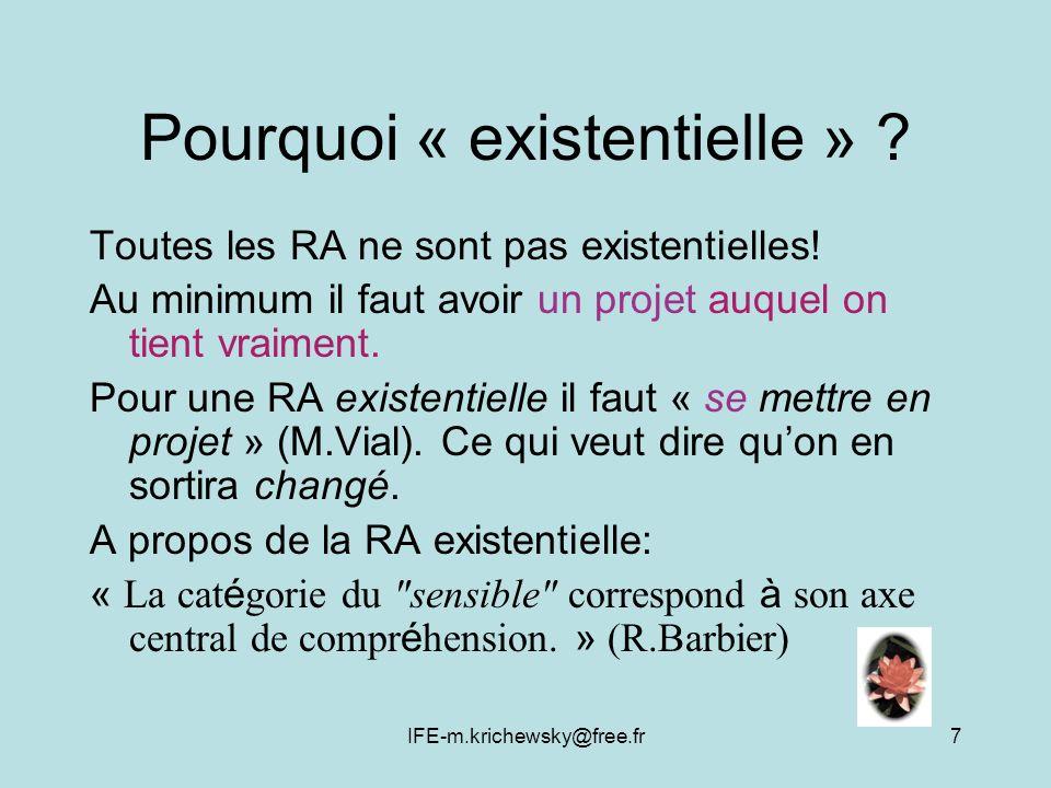 IFE-m.krichewsky@free.fr7 Pourquoi « existentielle » ? Toutes les RA ne sont pas existentielles! Au minimum il faut avoir un projet auquel on tient vr