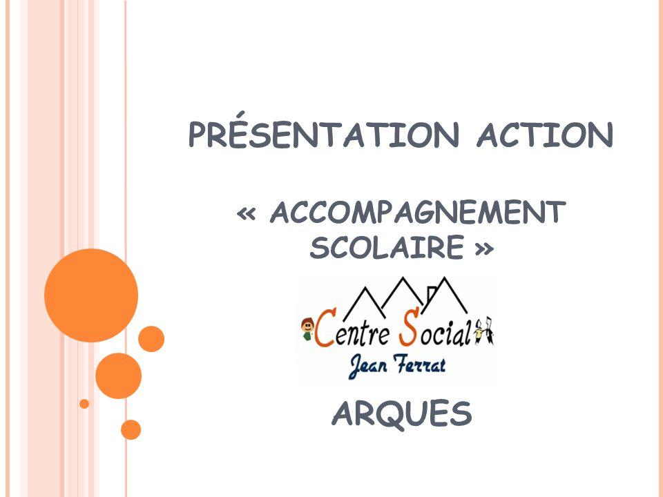 PRÉSENTATION ACTION « ACCOMPAGNEMENT SCOLAIRE » ARQUES