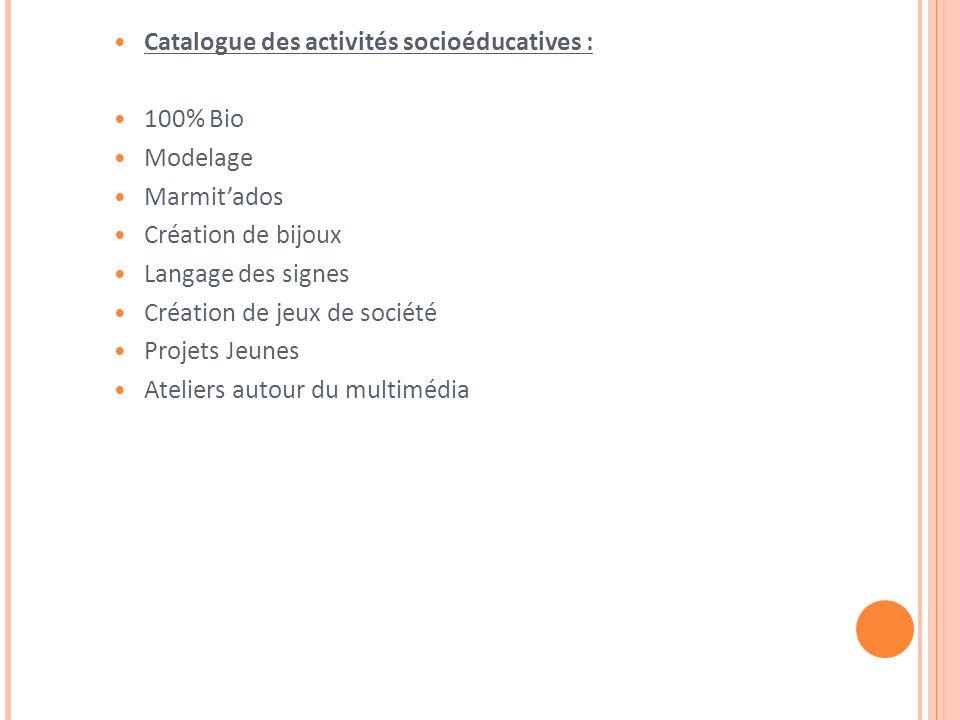 Catalogue des activités socioéducatives : 100% Bio Modelage Marmitados Création de bijoux Langage des signes Création de jeux de société Projets Jeunes Ateliers autour du multimédia