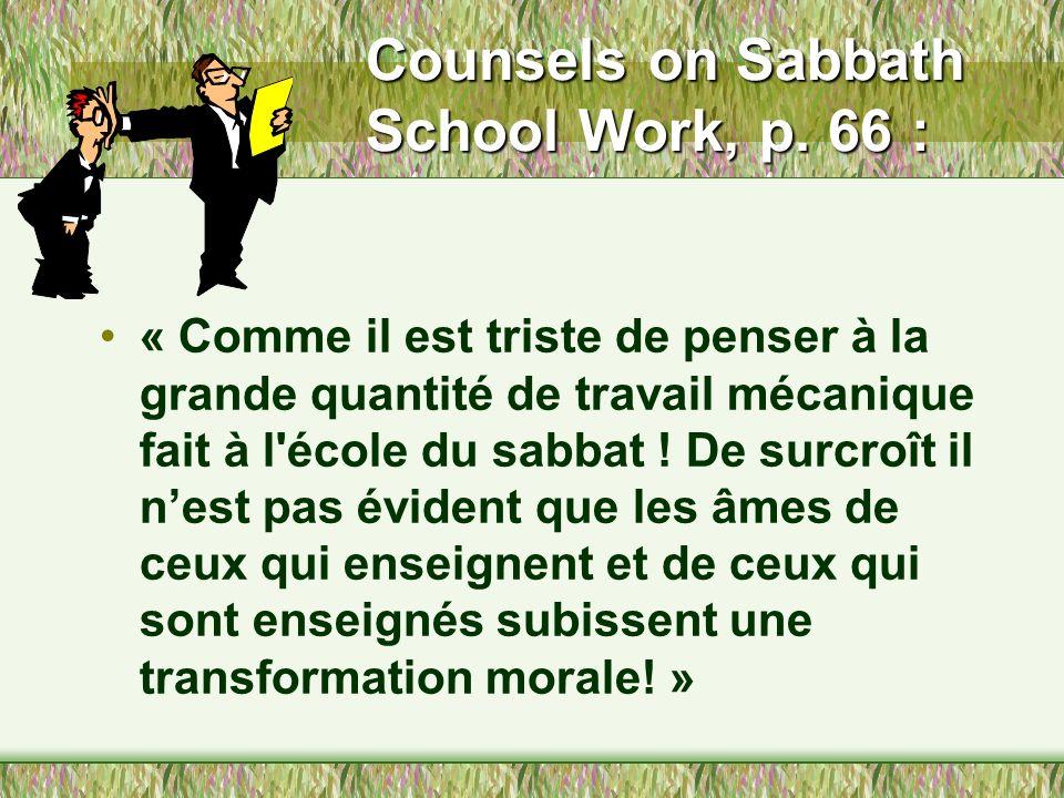 Conseils aux enseignants, p. 41: « Nos Ecoles du sabbat ne sont pas ce que le Seigneur voudrait quelles soient. Lon dépend trop des formes et des syst