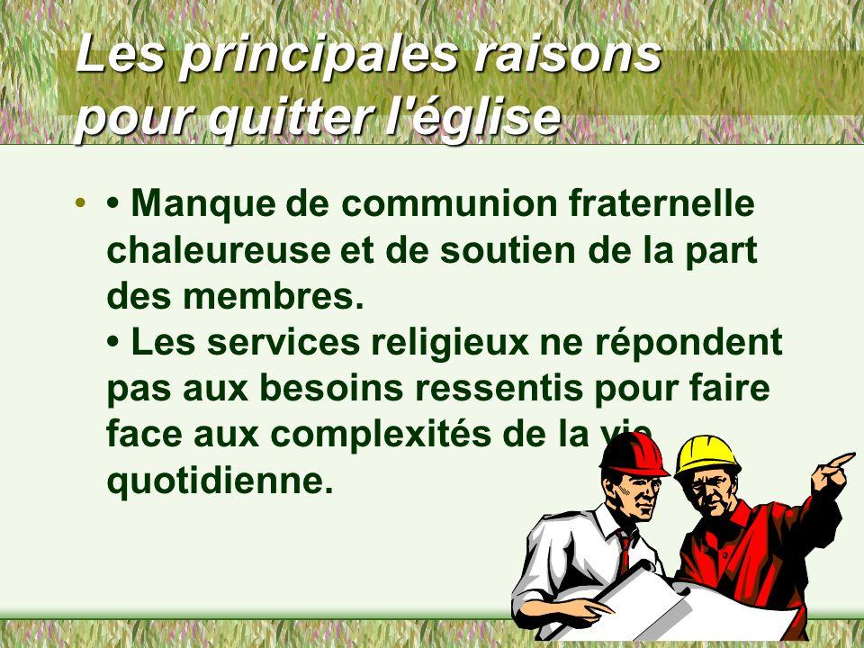 Les principales raisons pour quitter l église Manque de communion fraternelle chaleureuse et de soutien de la part des membres.