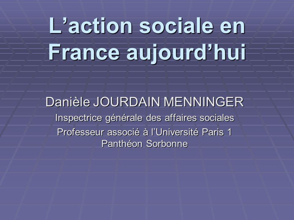 Laction sociale en France aujourdhui Danièle JOURDAIN MENNINGER Inspectrice générale des affaires sociales Professeur associé à lUniversité Paris 1 Panthéon Sorbonne