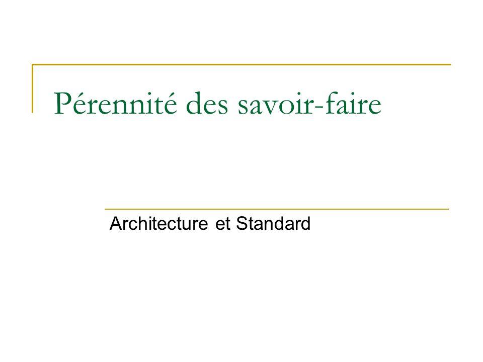 Pérennité des savoir-faire Architecture et Standard