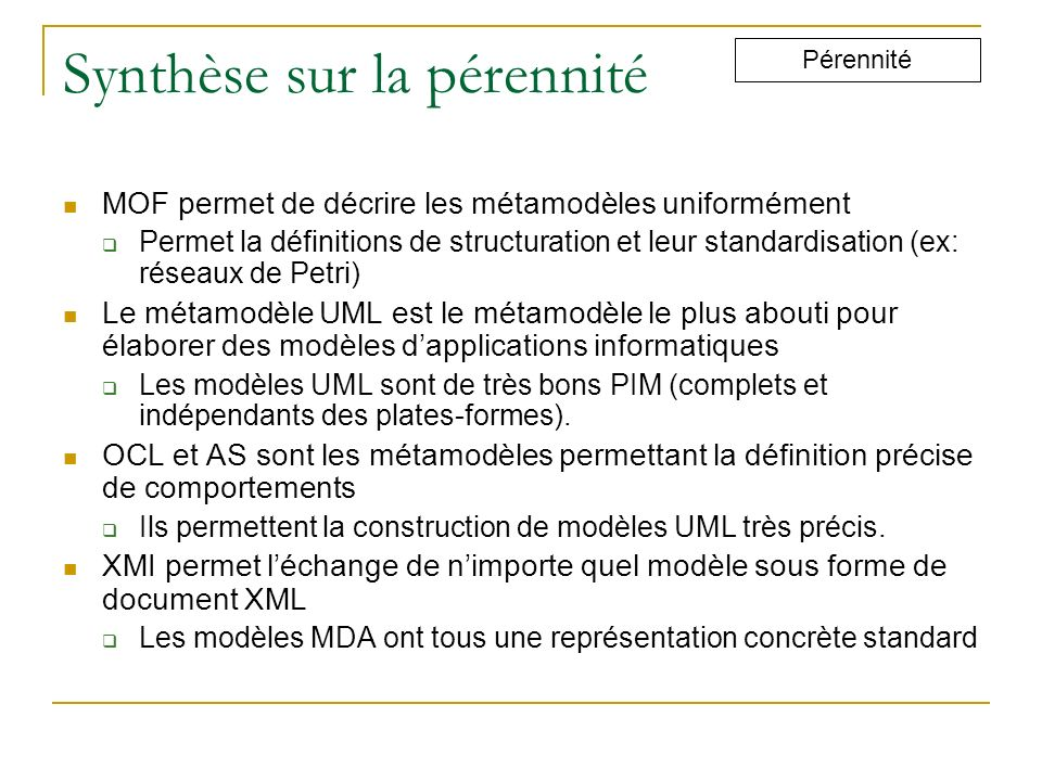 Synthèse sur la pérennité MOF permet de décrire les métamodèles uniformément Permet la définitions de structuration et leur standardisation (ex: résea