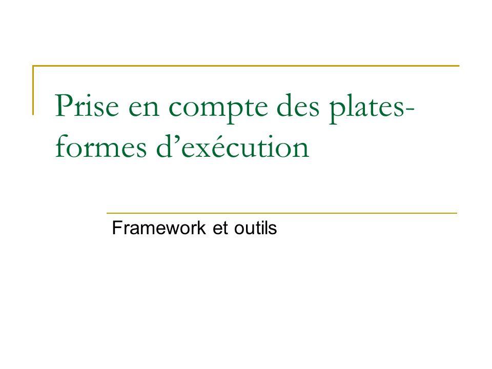 Prise en compte des plates- formes dexécution Framework et outils