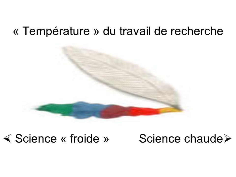 « Température » du travail de recherche Science « froide » Science chaude
