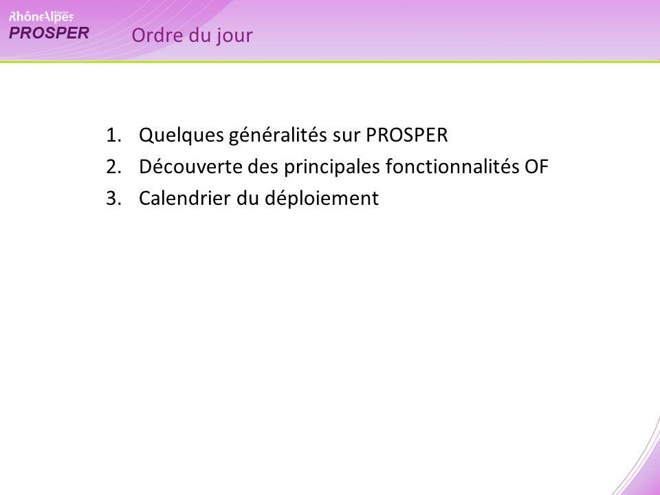 Ordre du jour 1.Quelques généralités sur PROSPER 2.Découverte des principales fonctionnalités OF 3.Calendrier du déploiement