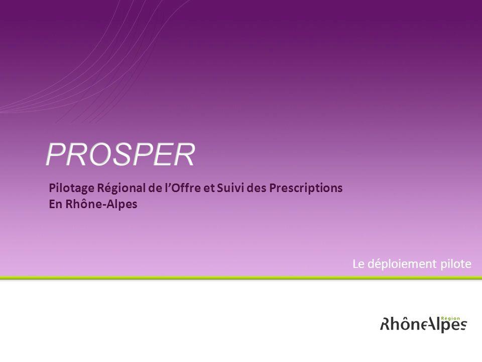 Pilotage Régional de lOffre et Suivi des Prescriptions En Rhône-Alpes Le déploiement pilote