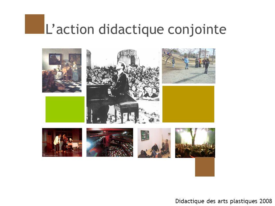 Laction didactique conjointe Didactique des arts plastiques 2008