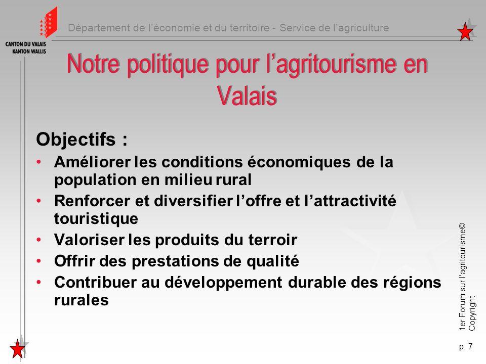 Département de léconomie et du territoire - Service de lagriculture 1er Forum sur l'agritourisme© Copyright p. 7 Notre politique pour lagritourisme en