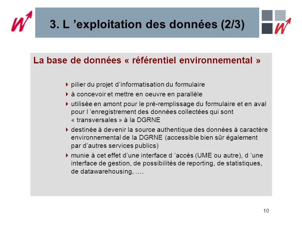 10 3. L exploitation des données (2/3) La base de données « référentiel environnemental » pilier du projet dinformatisation du formulaire à concevoir