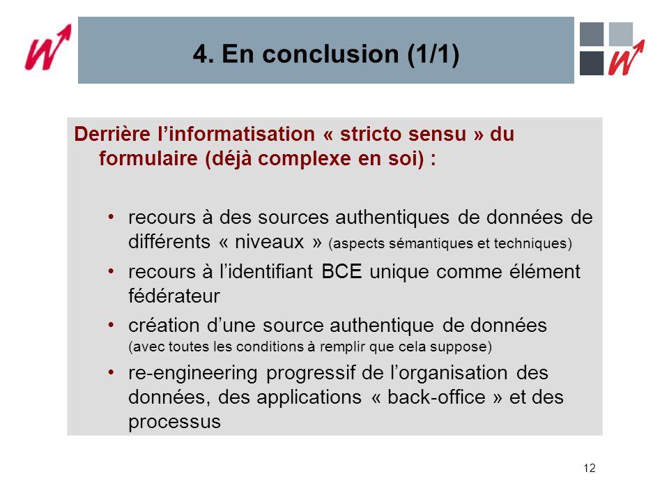 12 4. En conclusion (1/1) Derrière linformatisation « stricto sensu » du formulaire (déjà complexe en soi) : recours à des sources authentiques de don