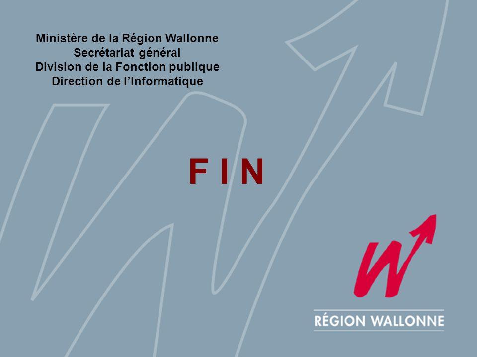 Ministère de la Région Wallonne Secrétariat général Division de la Fonction publique Direction de lInformatique F I N