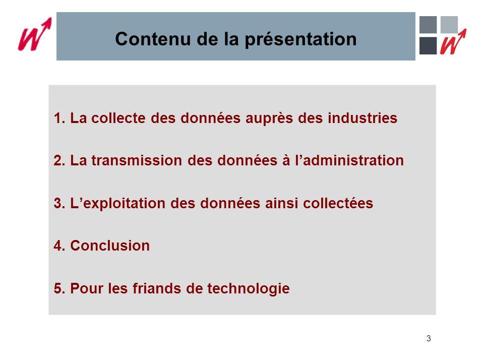 3 Contenu de la présentation 1. La collecte des données auprès des industries 2.