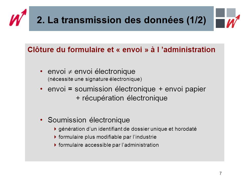 7 2. La transmission des données (1/2) Clôture du formulaire et « envoi » à l administration envoi envoi électronique (nécessite une signature électro