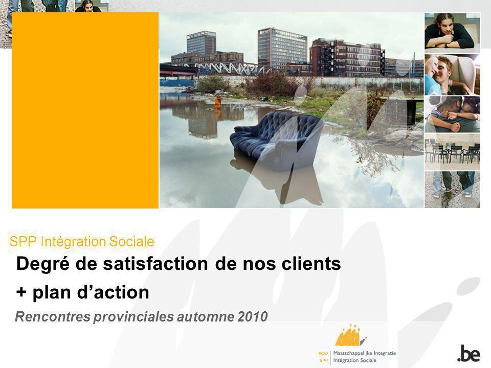 SPP Intégration Sociale Degré de satisfaction de nos clients + plan daction Rencontres provinciales automne 2010