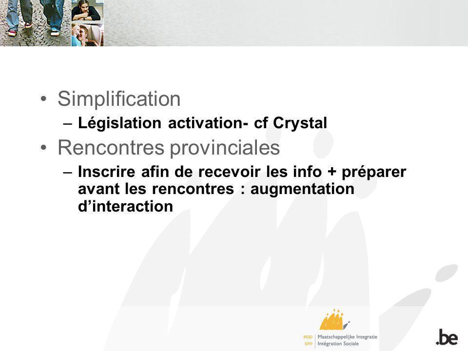 Simplification –Législation activation- cf Crystal Rencontres provinciales –Inscrire afin de recevoir les info + préparer avant les rencontres : augmentation dinteraction
