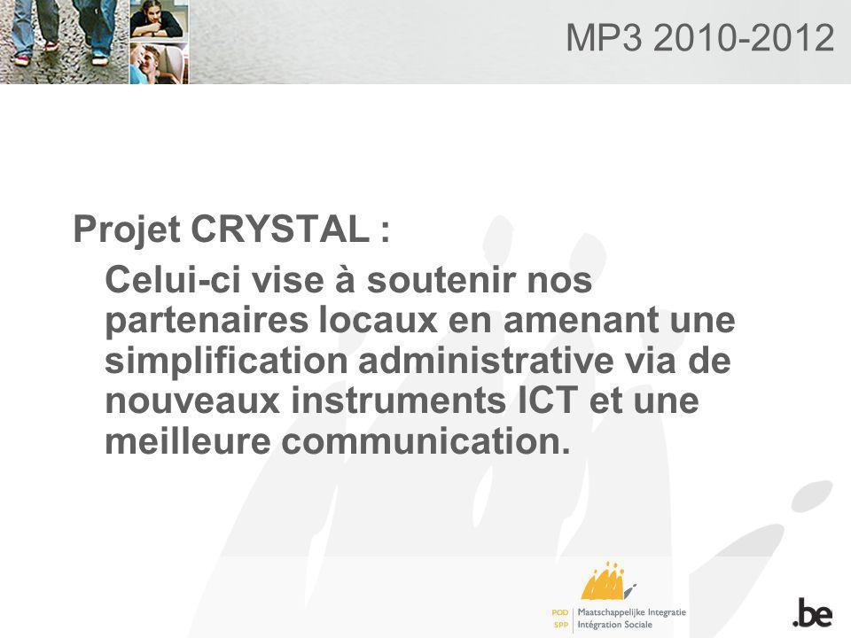 MP3 2010-2012 Projet CRYSTAL : Celui-ci vise à soutenir nos partenaires locaux en amenant une simplification administrative via de nouveaux instruments ICT et une meilleure communication.