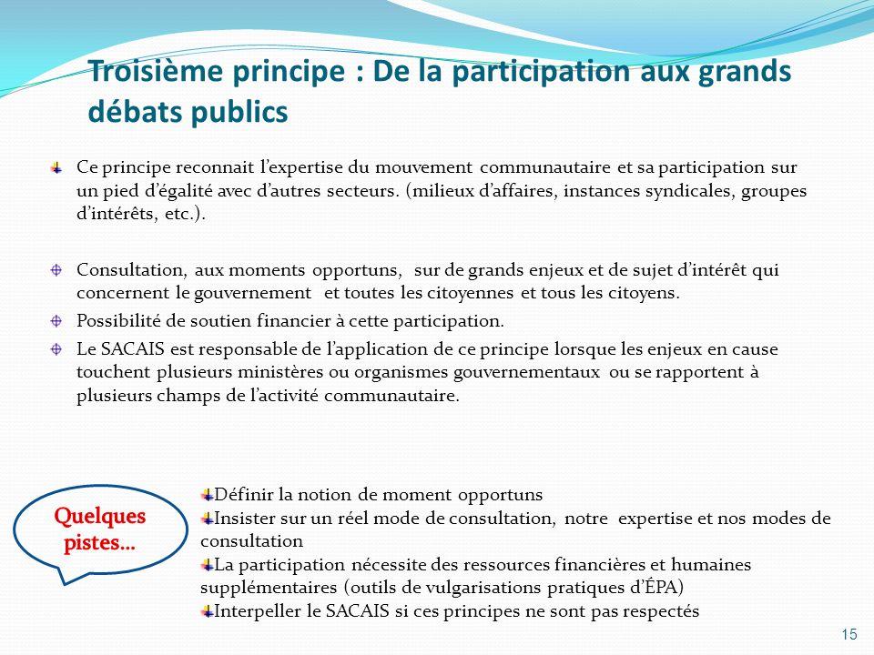 Troisième principe : De la participation aux grands débats publics Ce principe reconnait lexpertise du mouvement communautaire et sa participation sur