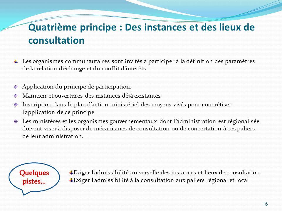 Quatrième principe : Des instances et des lieux de consultation Les organismes communautaires sont invités à participer à la définition des paramètres