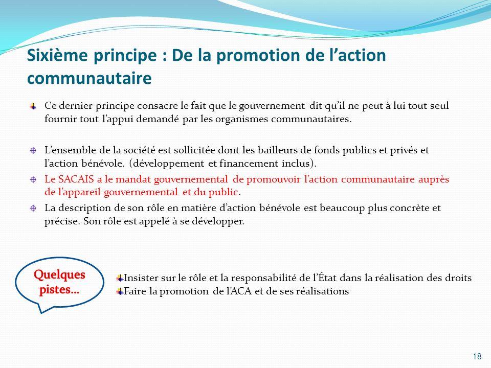 Sixième principe : De la promotion de laction communautaire Ce dernier principe consacre le fait que le gouvernement dit quil ne peut à lui tout seul