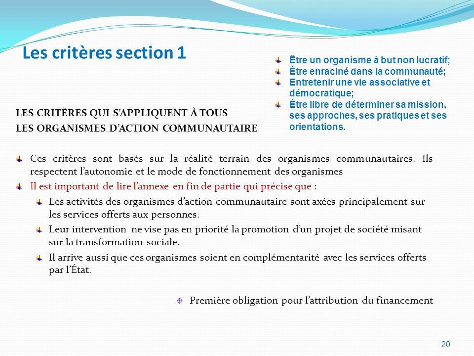 Les critères section 1 LES CRITÈRES QUI SAPPLIQUENT À TOUS LES ORGANISMES DACTION COMMUNAUTAIRE Ces critères sont basés sur la réalité terrain des org