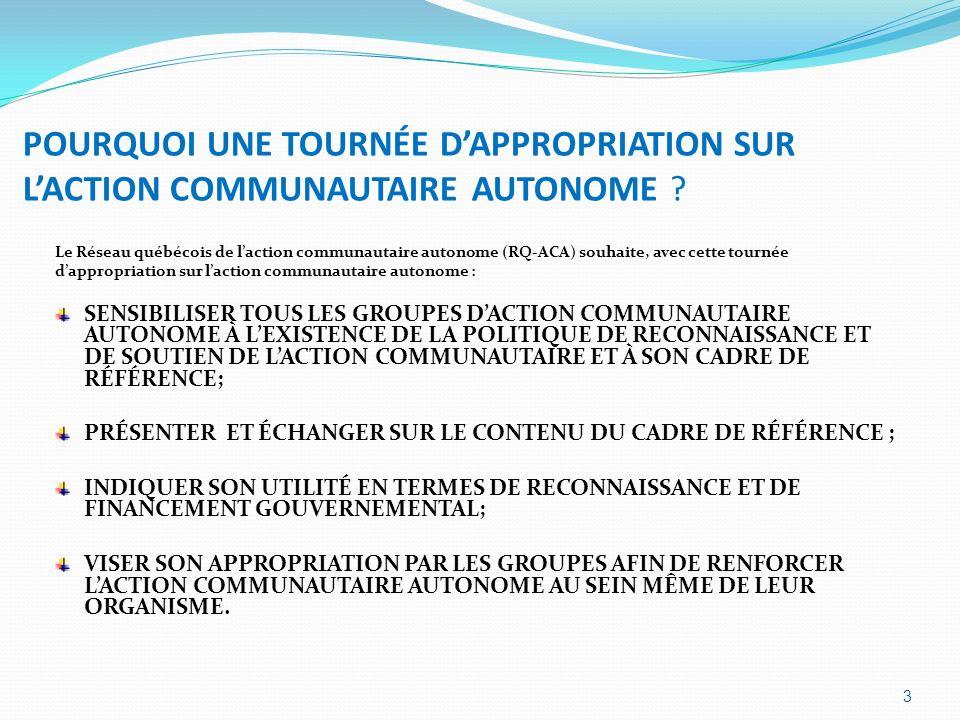 POURQUOI UNE TOURNÉE DAPPROPRIATION SUR LACTION COMMUNAUTAIRE AUTONOME ? Le Réseau québécois de laction communautaire autonome (RQ-ACA) souhaite, avec