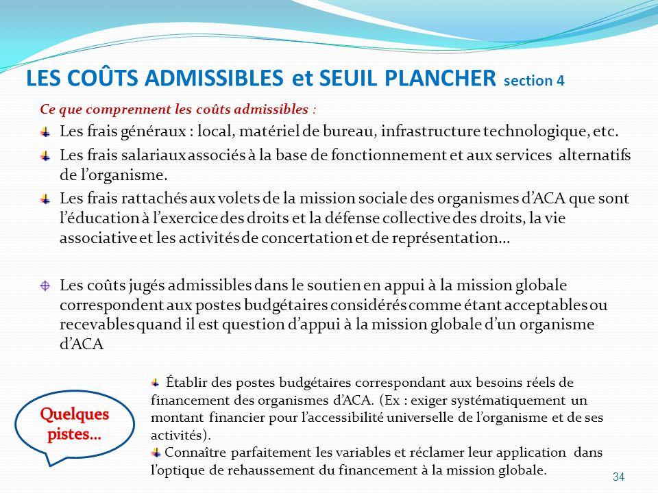LES COÛTS ADMISSIBLES et SEUIL PLANCHER section 4 Ce que comprennent les coûts admissibles : Les frais généraux : local, matériel de bureau, infrastru