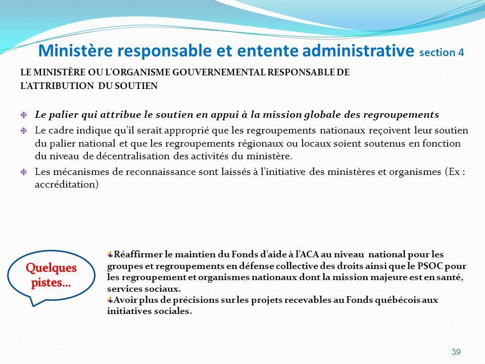 Ministère responsable et entente administrative section 4 LE MINISTÈRE OU LORGANISME GOUVERNEMENTAL RESPONSABLE DE LATTRIBUTION DU SOUTIEN Le palier q