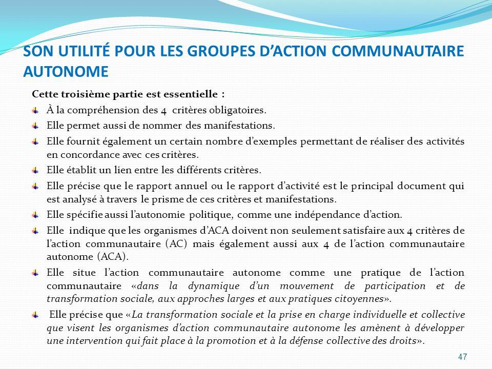 SON UTILITÉ POUR LES GROUPES DACTION COMMUNAUTAIRE AUTONOME Cette troisième partie est essentielle : À la compréhension des 4 critères obligatoires. E