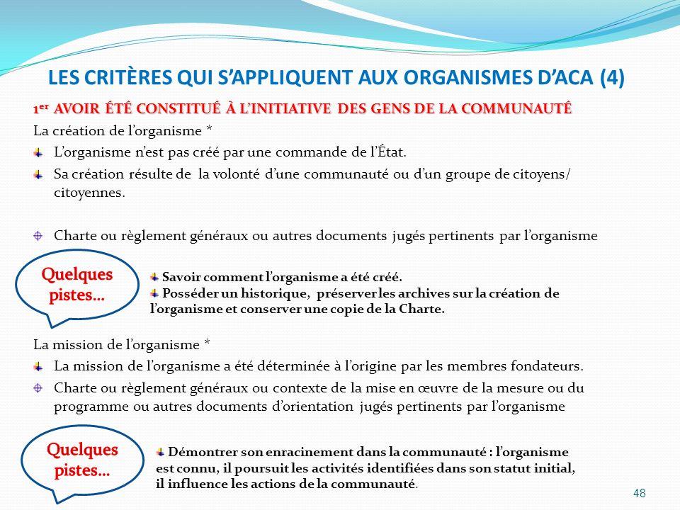LES CRITÈRES QUI SAPPLIQUENT AUX ORGANISMES DACA (4) 1 er AVOIR ÉTÉ CONSTITUÉ À LINITIATIVE DES GENS DE LA COMMUNAUTÉ La création de lorganisme * Lorg