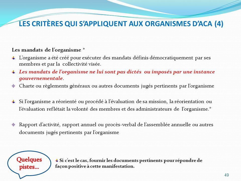 LES CRITÈRES QUI SAPPLIQUENT AUX ORGANISMES DACA (4) Les mandats de lorganisme * Lorganisme a été créé pour exécuter des mandats définis démocratiquem