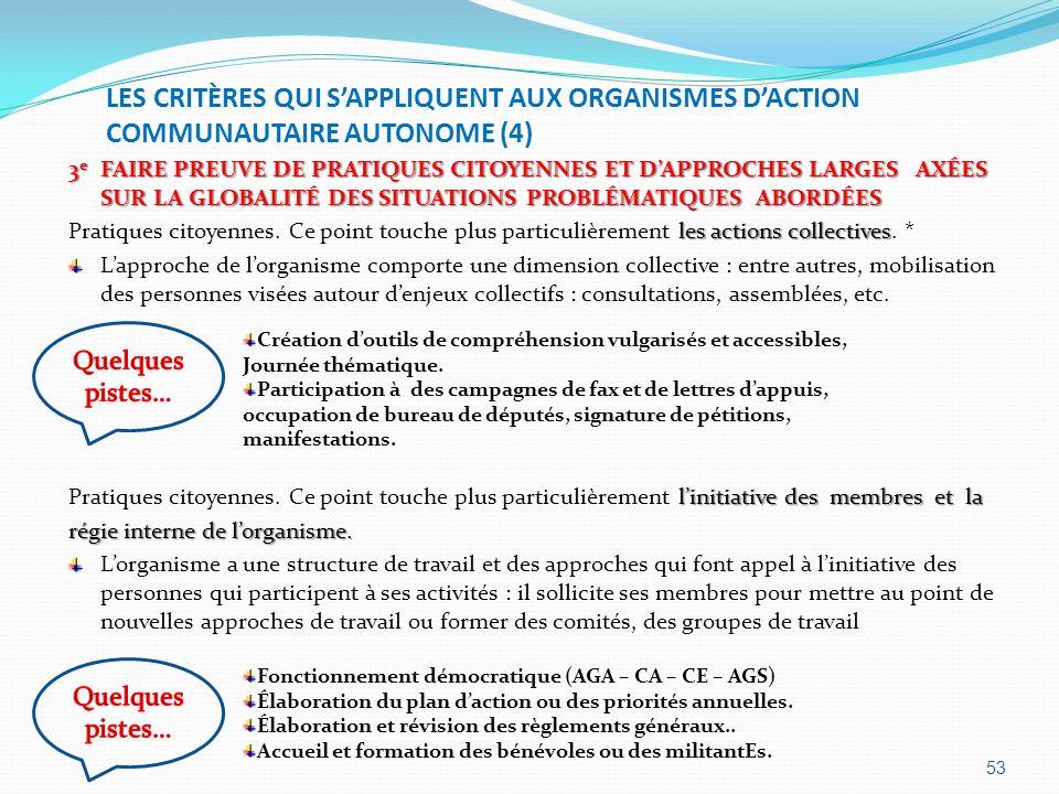LES CRITÈRES QUI SAPPLIQUENT AUX ORGANISMES DACTION COMMUNAUTAIRE AUTONOME (4) 3 e FAIRE PREUVE DE PRATIQUES CITOYENNES ET DAPPROCHES LARGES AXÉES SUR