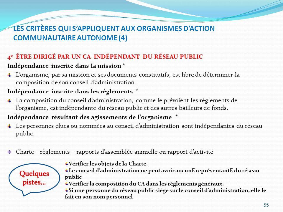 LES CRITÈRES QUI SAPPLIQUENT AUX ORGANISMES DACTION COMMUNAUTAIRE AUTONOME (4) 4 e ÊTRE DIRIGÉ PAR UN CA INDÉPENDANT DU RÉSEAU PUBLIC Indépendance ins