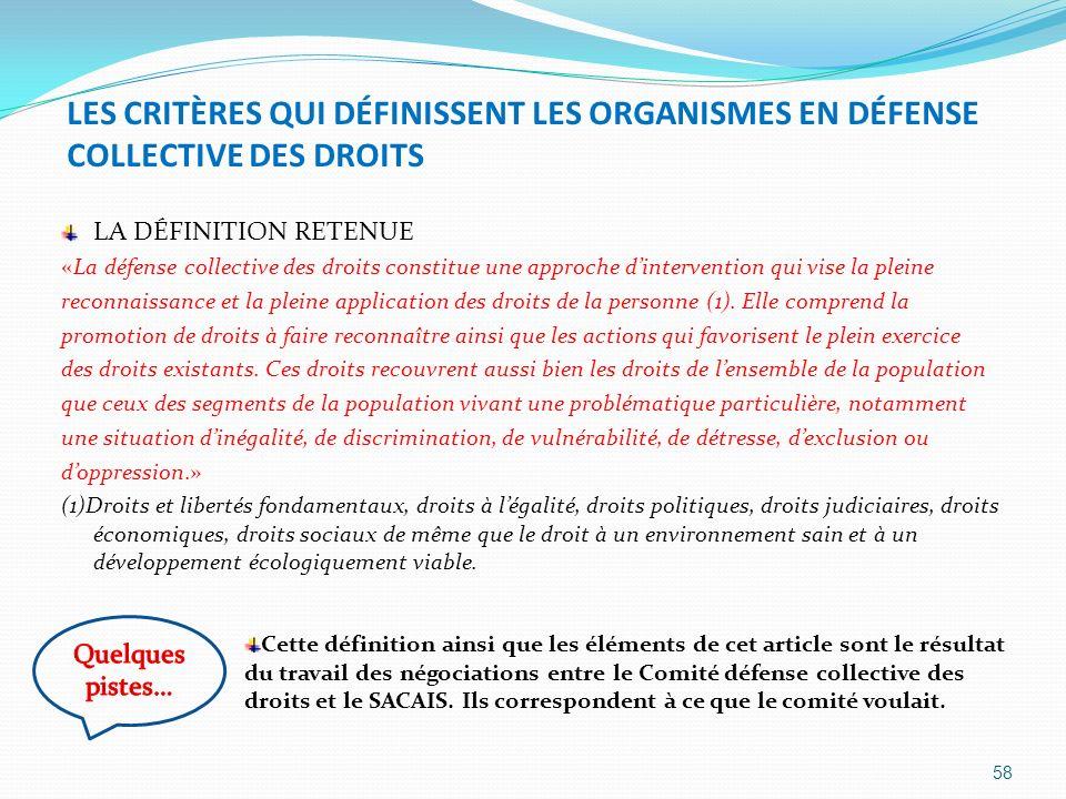 LES CRITÈRES QUI DÉFINISSENT LES ORGANISMES EN DÉFENSE COLLECTIVE DES DROITS LA DÉFINITION RETENUE «La défense collective des droits constitue une app