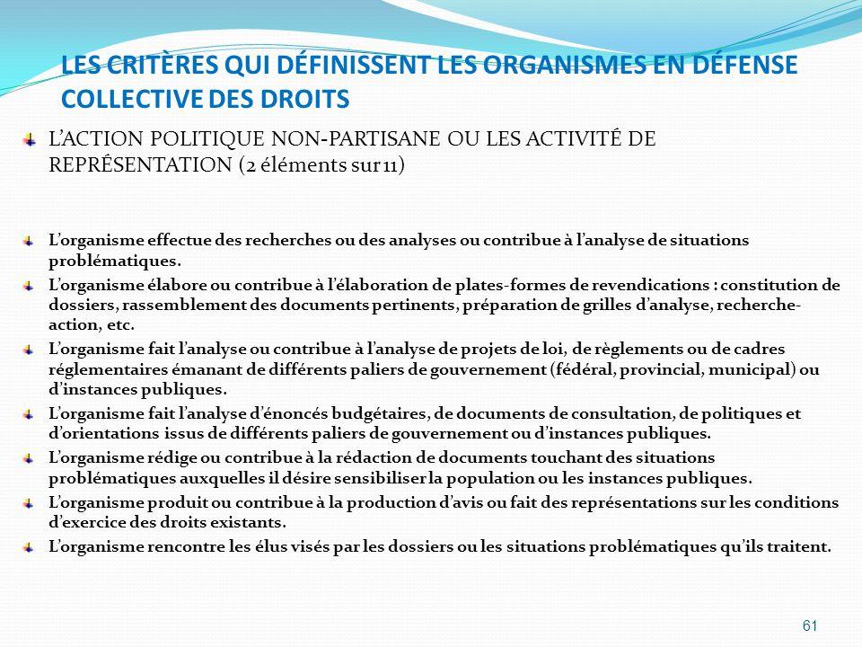 LES CRITÈRES QUI DÉFINISSENT LES ORGANISMES EN DÉFENSE COLLECTIVE DES DROITS LACTION POLITIQUE NON-PARTISANE OU LES ACTIVITÉ DE REPRÉSENTATION (2 élém