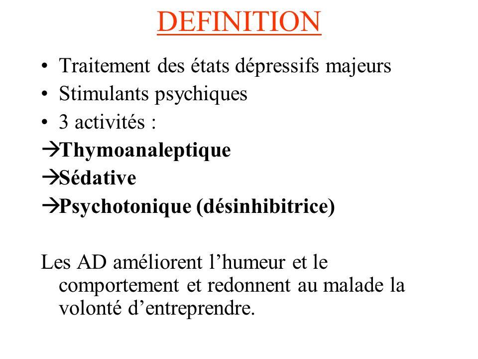 DEFINITION Traitement des états dépressifs majeurs Stimulants psychiques 3 activités : Thymoanaleptique Sédative Psychotonique (désinhibitrice) Les AD