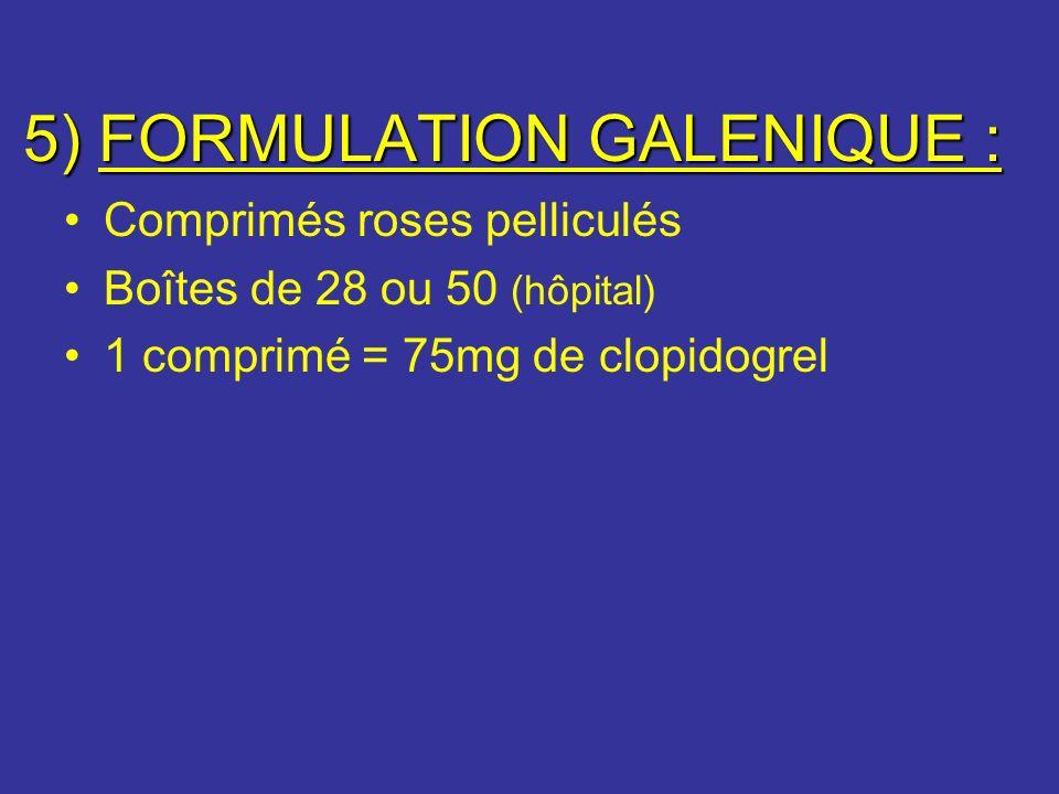 5) FORMULATION GALENIQUE : Comprimés roses pelliculés Boîtes de 28 ou 50 (hôpital) 1 comprimé = 75mg de clopidogrel