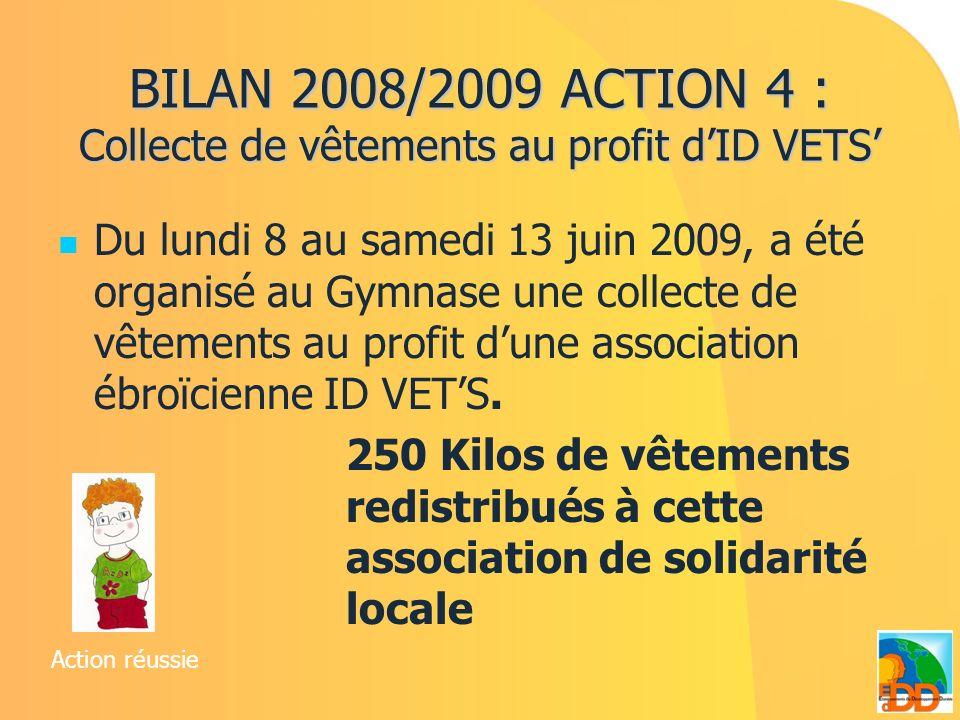 BILAN 2008/2009 ACTION 4 : Collecte de vêtements au profit dID VETS Du lundi 8 au samedi 13 juin 2009, a été organisé au Gymnase une collecte de vêtem