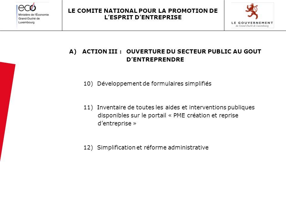 A) ACTION III : OUVERTURE DU SECTEUR PUBLIC AU GOUT DENTREPRENDRE 10) Développement de formulaires simplifiés 11) Inventaire de toutes les aides et in