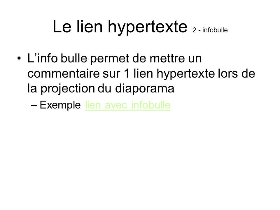 Le lien hypertexte 2 - infobulle Linfo bulle permet de mettre un commentaire sur 1 lien hypertexte lors de la projection du diaporama –Exemple lien avec infobullelien avec infobulle