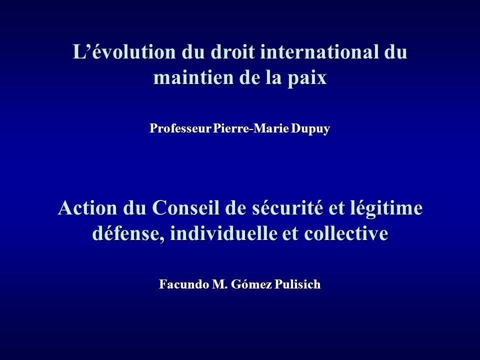 Action du Conseil de sécurité et légitime défense, individuelle et collective Facundo M. Gómez Pulisich Lévolution du droit international du maintien