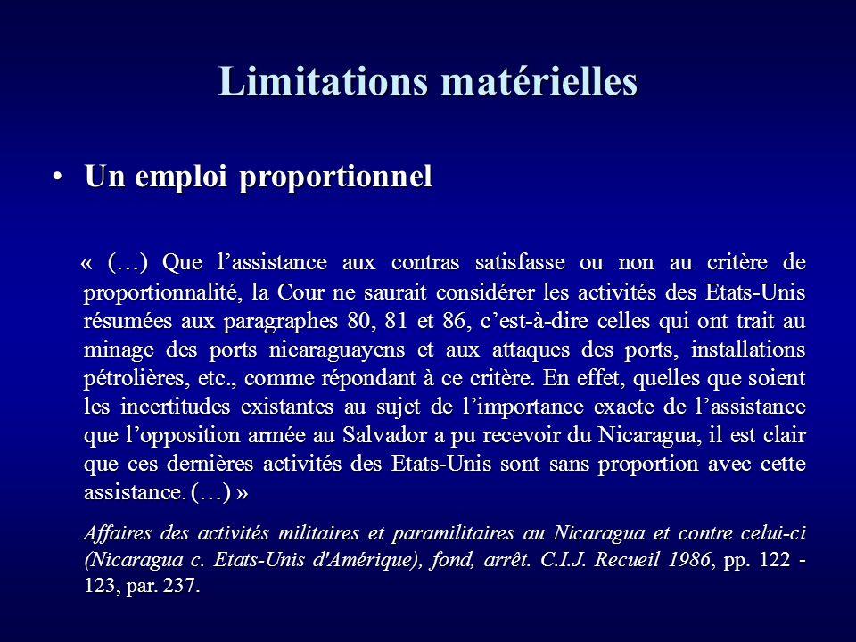 Limitations matérielles Un emploi proportionnelUn emploi proportionnel « (…) Que lassistance aux contras satisfasse ou non au critère de proportionnal