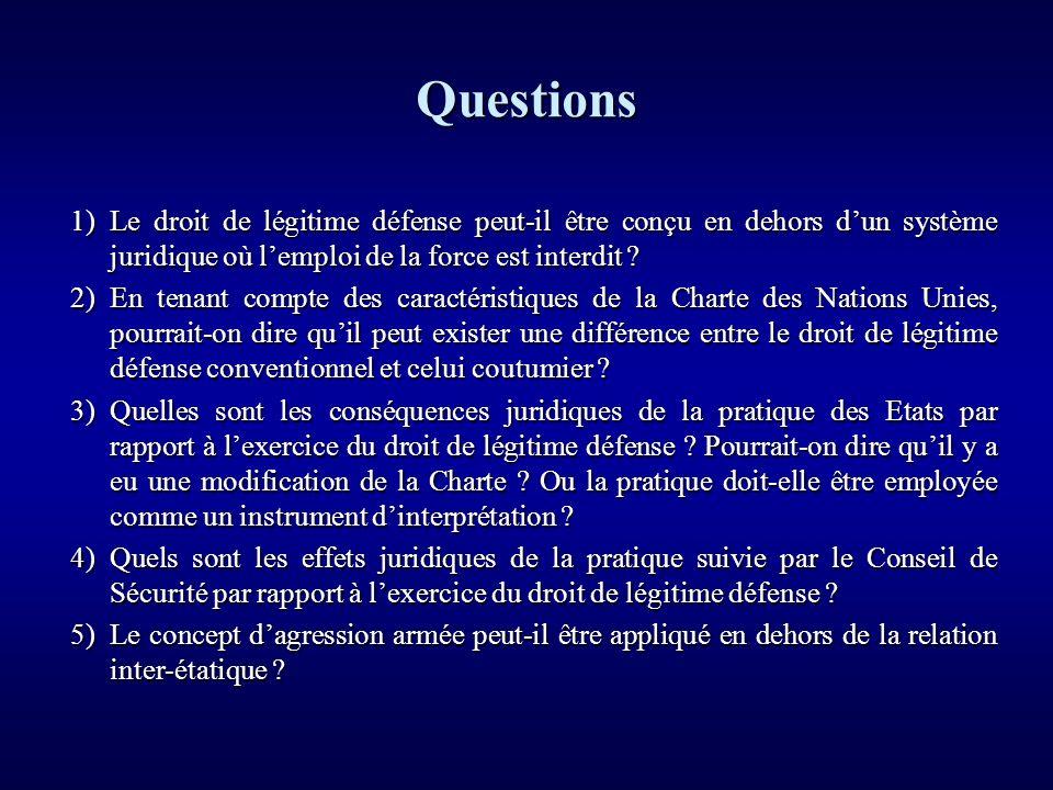 Questions 1)Le droit de légitime défense peut-il être conçu en dehors dun système juridique où lemploi de la force est interdit ? 2)En tenant compte d