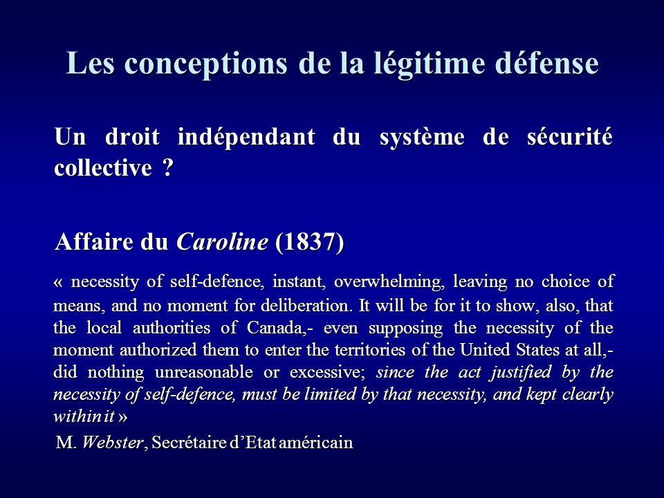 Un droit dépendant du système de sécurité collective Un droit dépendant du système de sécurité collective « Le problème de la légitime défense est étroitement lié au problème de la légitimité de la guerre.