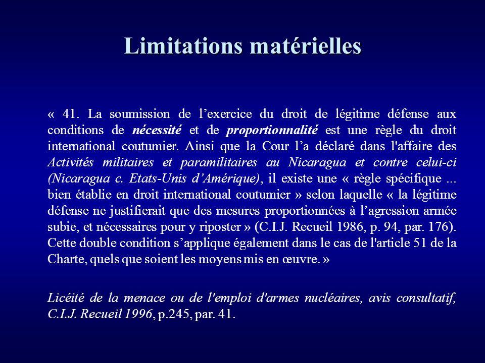 Limitations matérielles « 41. La soumission de lexercice du droit de légitime défense aux conditions de nécessité et de proportionnalité est une règle