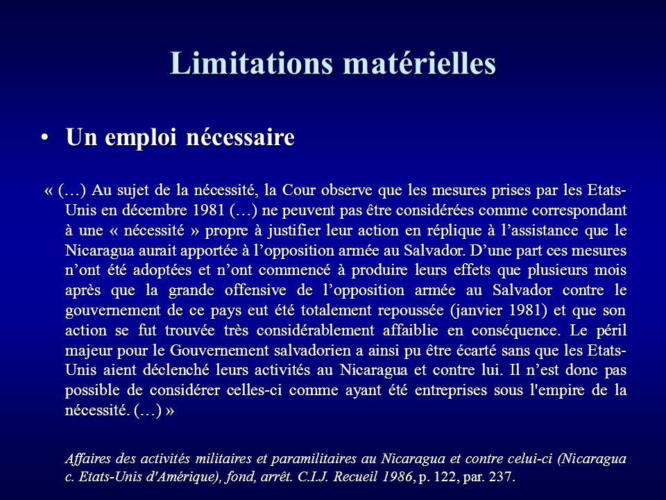 Limitations matérielles Un emploi nécessaireUn emploi nécessaire « (…) Au sujet de la nécessité, la Cour observe que les mesures prises par les Etats-